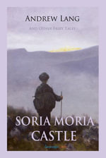 Soria Moria Castle and Other Fairy Tales - Andrew Lang