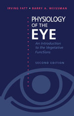 Physiology of the Eye : An Introduction to the Vegetative Functions - Irving Fatt