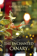 The Enchanted Canary and Other Fairy Tales - Andrew Lang