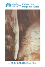 Mendip : Cheddar, Its Gorge and Caves - H. E. Balch