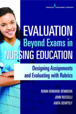 Evaluation Beyond Exams in Nursing Education : Designing Assignments and Evaluating With Rubrics - CNE Robin Donohoe Dennison DNP