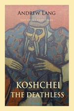 Koschei the Deathless and Other Fairy Tales - Andrew Lang