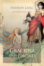 Graciosa and Percinet and Other Fairy Tales - Andrew Lang