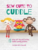 Sew Cute to Cuddle : 12 Easy Soft Toys and Stuffed Animal Sewing Patterns - Mariska Vos-Bolman