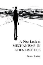 A New Look at Mechanisms in Bioenergetics - Efraim Racker