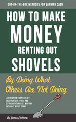 How To Make Money Renting Out Shovels : By Doing What Others Are Not Doing - James Cochrane