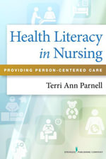 Health Literacy in Nursing : Providing Person-Centered Care - DNP, RN Terri Parnell MA