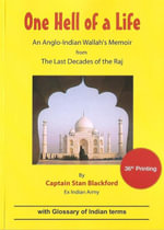 One Hell Of a Life : An Anglo-Indian Wallah's Memoir from the Last Decades of the Raj - Stan Blackford