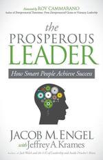 The Prosperous Leader : How Smart People Achieve Success - Jacob M. Engel