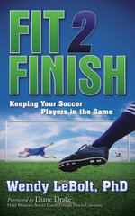 Fit 2 Finish : Keeping Your Soccer Players in the Game - Wendy LeBolt