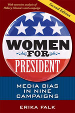 Women for President : Media Bias in Nine Campaigns - Erica Falk