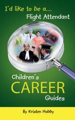 I'd like to be a Flight Attendant : Children's Career Guides - Kristen Hobby