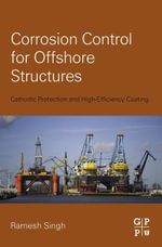 Corrosion Control for Offshore Structures : Cathodic Protection and High-Efficiency Coating - Ramesh Singh