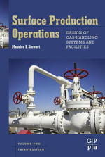 Surface Production Operations : Vol 2: Design of Gas-Handling Systems and Facilities - Maurice Stewart
