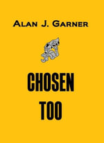 Chosen Too - Alan J Garner