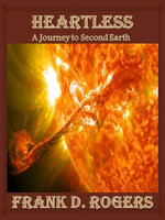 Heartless : A Journey to Second Earth - Frank D. Rogers