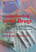 Understanding Street Drugs : A Handbook of Substance Misuse for Parents, Teachers and Other Professionals Second Edition - David Emmett