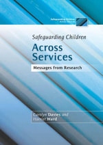 Safeguarding Children Across Services : Messages from Research - Harriet Ward