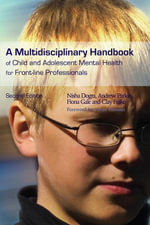 A Multidisciplinary Handbook of Child and Adolescent Mental Health for Front-line Professionals : Second Edition - Nisha Dogra
