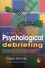 A Guide to Psychological Debriefing : Managing Emotional Decompression and Post-Traumatic Stress Disorder - David Kinchin