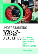 Understanding Nonverbal Learning Disabilities : A Common-Sense Guide for Parents and Professionals - Maggie Mamen