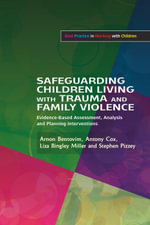 Safeguarding Children Living with Trauma and Family Violence : Evidence-Based Assessment, Analysis and Planning Interventions - Stephen Pizzey
