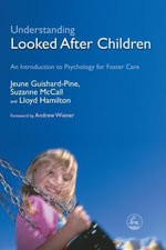 Understanding Looked After Children : An Introduction to Psychology for Foster Care - Jeune Guishard-Pine