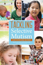 Tackling Selective Mutism : A Guide for Professionals and Parents