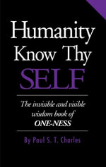 Humanity Know Thy SELF - Paul S. T. Charles