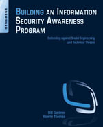 Building an Information Security Awareness Program : Defending Against Social Engineering and Technical Threats - Bill Gardner