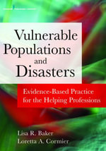 Disasters and Vulnerable Populations : Evidence-Based Practice for the Helping Professions - LCSW Lisa Baker PhD