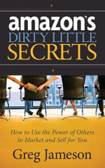 Amazon's Dirty Little Secrets : How to Use the Power of Others to Market and Sell for You - Greg Jameson