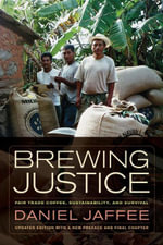 Brewing Justice : Fair Trade Coffee, Sustainability, and Survival - Daniel Jaffee