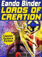 Lords of Creation - Eando Binder
