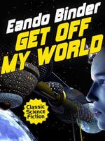 Get Off My World - Eando Binder