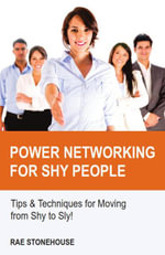 Power Networking for Shy People : Tips & Techniques for Moving from Shy to Sly! - Rae Stonehouse