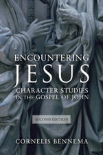 Encountering Jesus : Character Studies in the Gospel of John - Cornelis Bennema