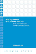 Walking with the Mud Flower Collective : God's Fierce Whimsy and Dialogic Theological Method - Stina Busman Jost