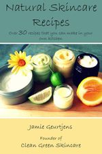 Natural Skincare Recipes - Jamie Geurtjens