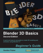 Blender 3D Basics : Beginner's Guide: Second Edition - Fisher Gordon