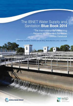 The IBNET Water Supply and Sanitation Blue Book 2014 : The International Benchmarking Network for Water and Sanitation Utilities Databook - Alexander Danilenko