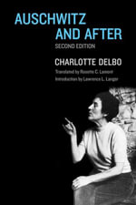 Auschwitz and After : Second Edition - Charlotte Delbo