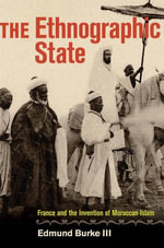 The Ethnographic State : France and the Invention of Moroccan Islam - Edmund, III Burke
