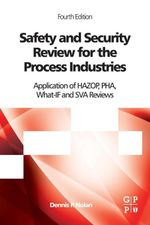 Safety and Security Review for the Process Industries : Application of HAZOP, PHA, What-IF and SVA Reviews - Dennis P. Nolan