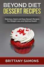 Beyond Diet Dessert Recipes : Delicious, Quick and Easy Dessert Recipes For Weight Loss and Optimal Health - Brittany Samons