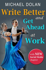 Write Better and Get Ahead At Work - Michael Dolan