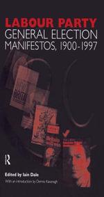 Volume Two. Labour Party General Election Manifestos 1900-1997 - Dennis Kavanagh