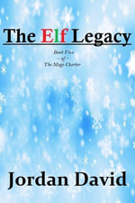 The Elf Legacy - Book Five of The Magi Charter - Jordan David