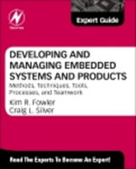 Developing and Managing Embedded Systems and Products : Methods, Techniques, Tools, Processes, and Teamwork