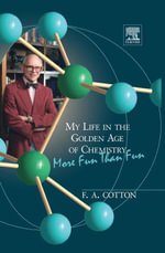 My Life in the Golden Age of Chemistry : More Fun Than Fun - F. Albert Cotton